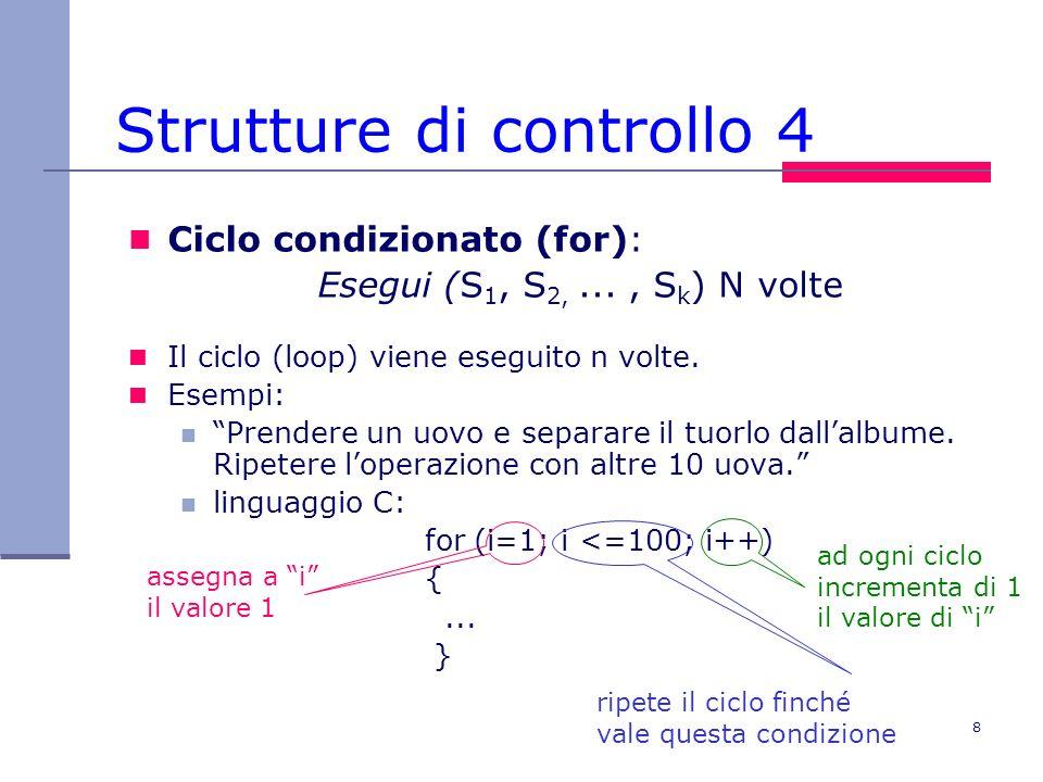 8 Strutture di controllo 4 Ciclo condizionato (for): Esegui (S 1, S 2,..., S k ) N volte Il ciclo (loop) viene eseguito n volte.
