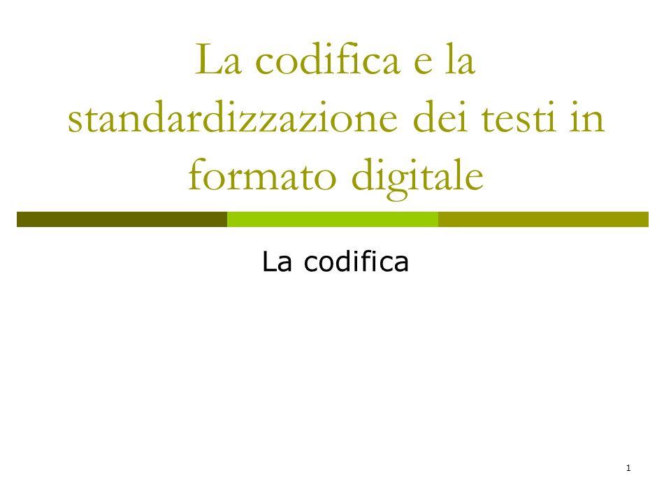 1 La codifica e la standardizzazione dei testi in formato digitale La codifica