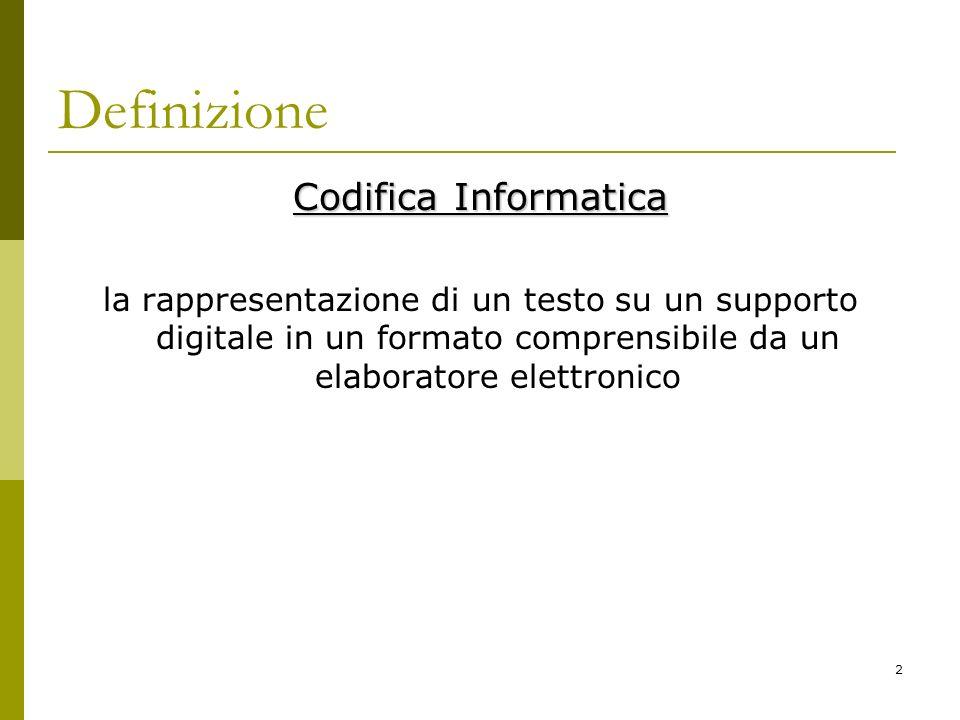 2 Definizione Codifica Informatica la rappresentazione di un testo su un supporto digitale in un formato comprensibile da un elaboratore elettronico