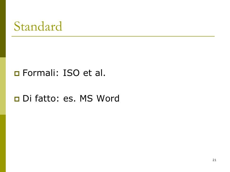 21 Standard Formali: ISO et al. Di fatto: es. MS Word