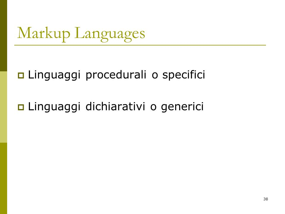38 Markup Languages Linguaggi procedurali o specifici Linguaggi dichiarativi o generici