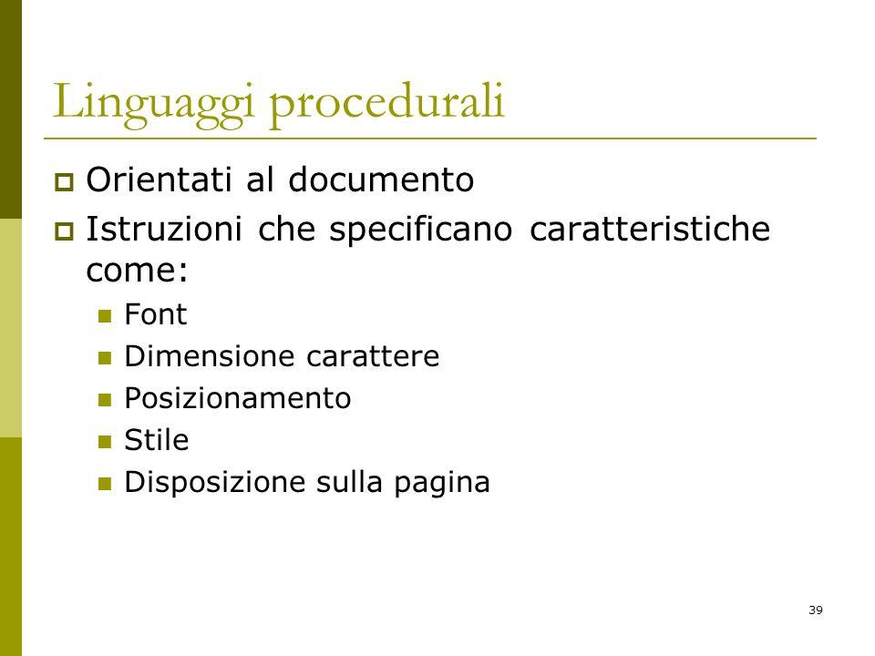 39 Linguaggi procedurali Orientati al documento Istruzioni che specificano caratteristiche come: Font Dimensione carattere Posizionamento Stile Dispos