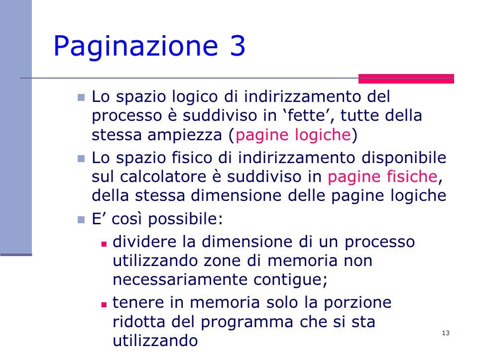 14 Paginazione 4 ad ogni istante solo le pagine necessarie sono caricate in memoria (località!) Sistema Operativo Programma 2 RAM vuota 012345012345 0 1 2 3 4..