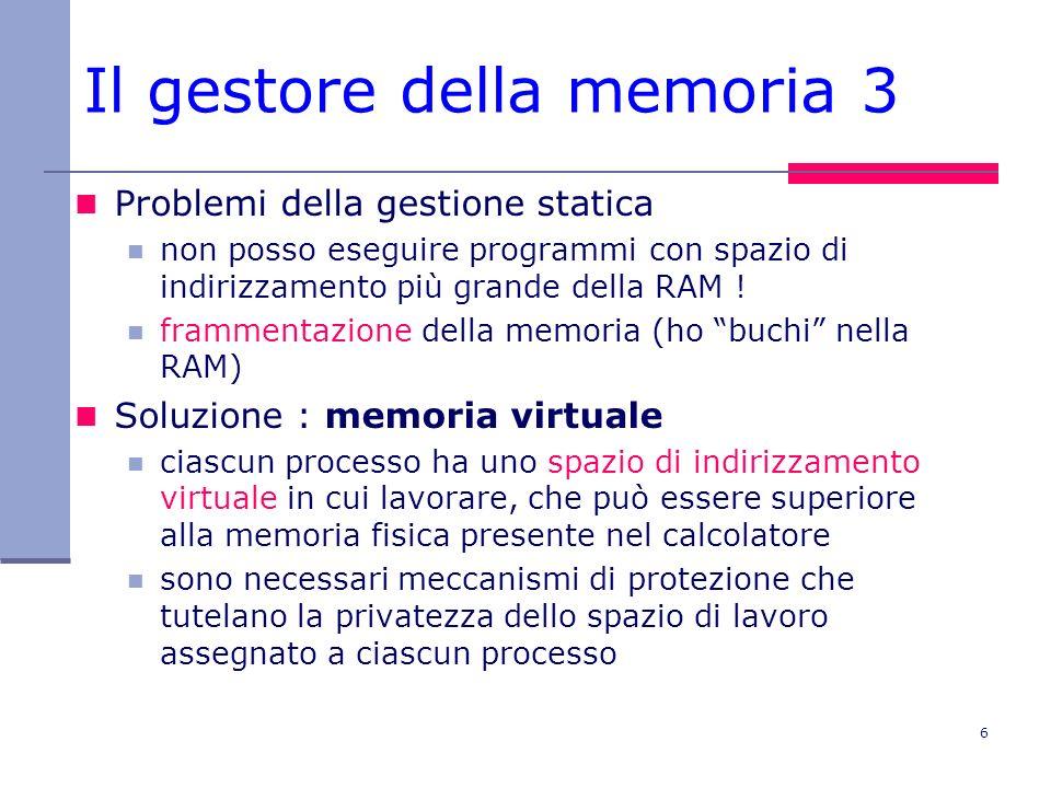 6 Il gestore della memoria 3 Problemi della gestione statica non posso eseguire programmi con spazio di indirizzamento più grande della RAM .