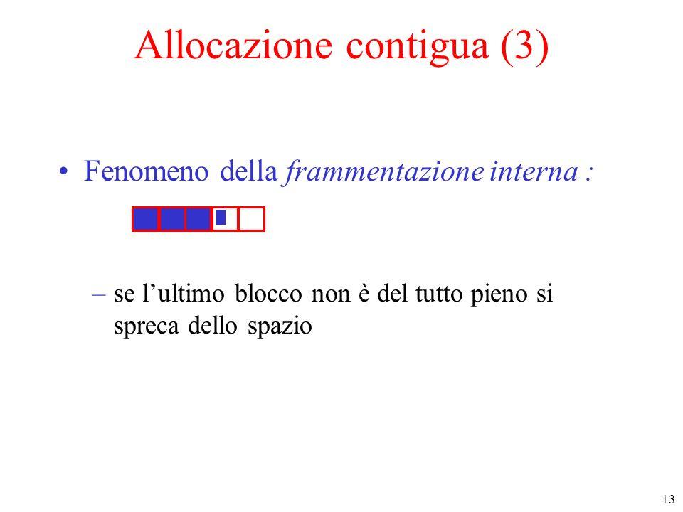 13 Allocazione contigua (3) Fenomeno della frammentazione interna : –se lultimo blocco non è del tutto pieno si spreca dello spazio