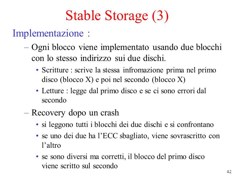42 Stable Storage (3) Implementazione : –Ogni blocco viene implementato usando due blocchi con lo stesso indirizzo sui due dischi.