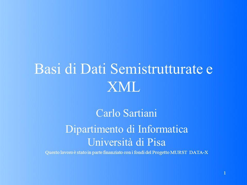 1 Basi di Dati Semistrutturate e XML Carlo Sartiani Dipartimento di Informatica Università di Pisa Questo lavoro è stato in parte finanziato con i fondi del Progetto MURST DATA-X