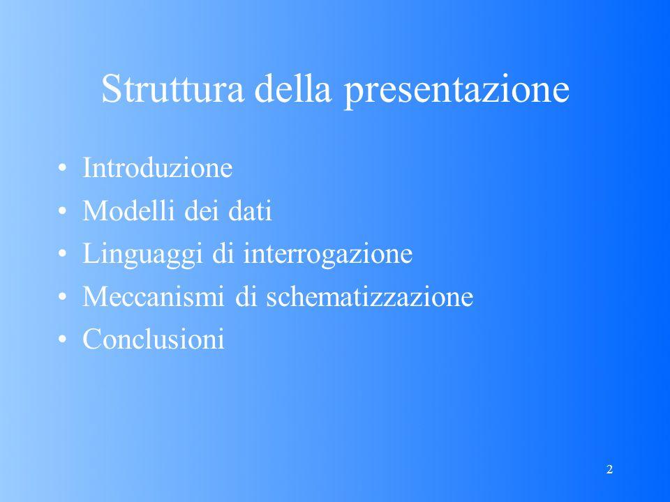 2 Struttura della presentazione Introduzione Modelli dei dati Linguaggi di interrogazione Meccanismi di schematizzazione Conclusioni