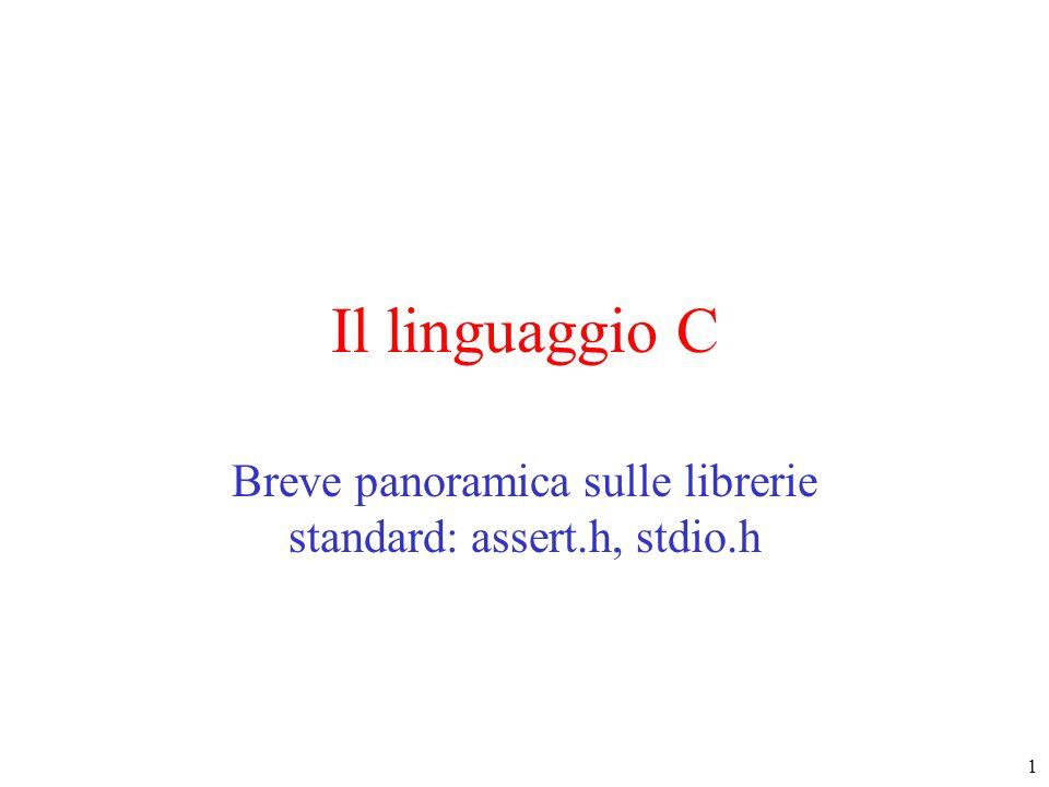 1 Il linguaggio C Breve panoramica sulle librerie standard: assert.h, stdio.h