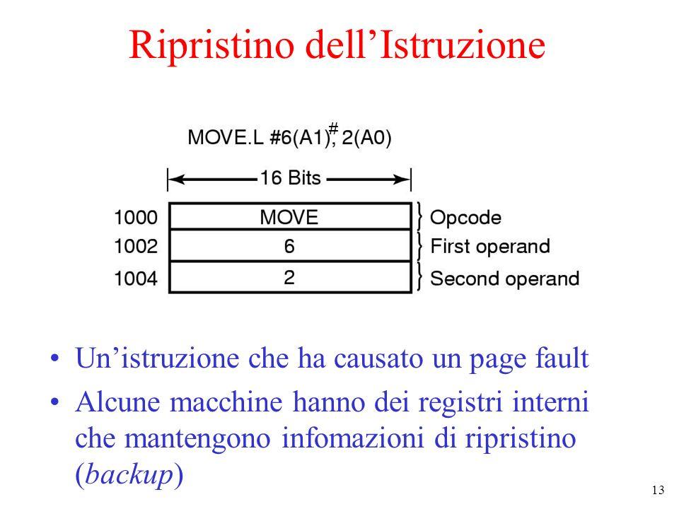 13 Ripristino dellIstruzione Unistruzione che ha causato un page fault Alcune macchine hanno dei registri interni che mantengono infomazioni di ripris