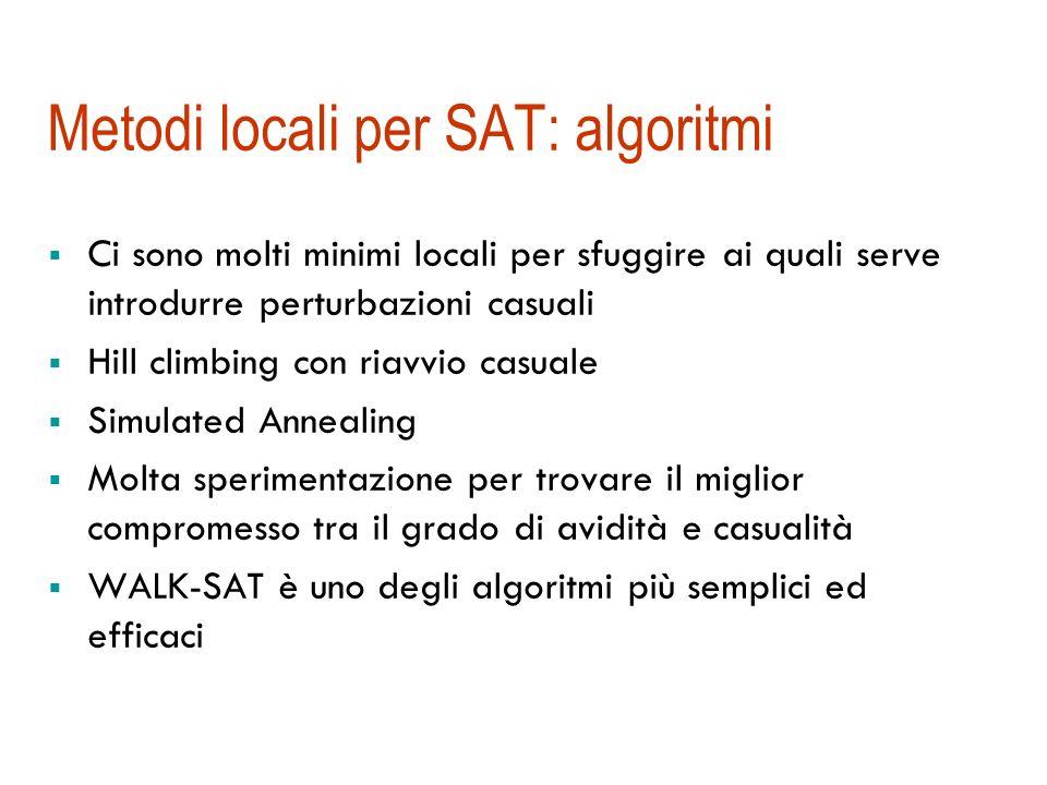 Metodi locali per SAT: formulazione Gli stati sono gli assegnamenti completi Lobiettivo è un assegnamento che soddisfa tutte le clausole Si parte da u