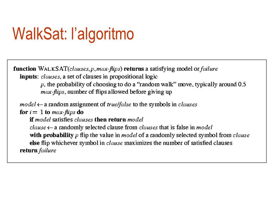 WalkSAT WalkSAT ad ogni passo Sceglie a caso una clausola non ancora soddisfatta Sceglie un simbolo da modificare (flip) scegliendo con probabilità p
