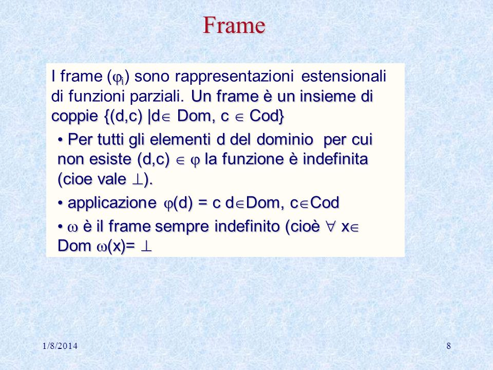 1/8/20148Frame i Un frame è un insieme di coppie {(d,c) |d Dom, c Cod} I frame ( i ) sono rappresentazioni estensionali di funzioni parziali. Un frame
