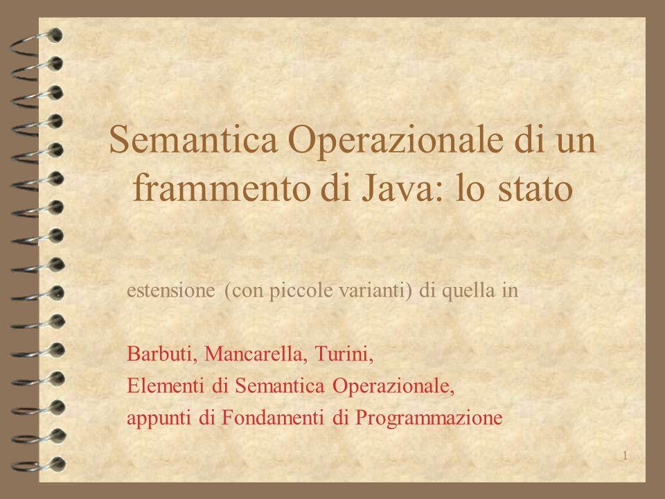 2 Semantica operazionale 4 modello di esecuzione –importanti soprattutto le strutture che compongono lo stato 4 simile alle strutture a run-time della JVM, che esegue il byte-code prodotto dal compilatore –con alcune semplificazioni legate alle ottimizzazioni effettuate dal compilatore