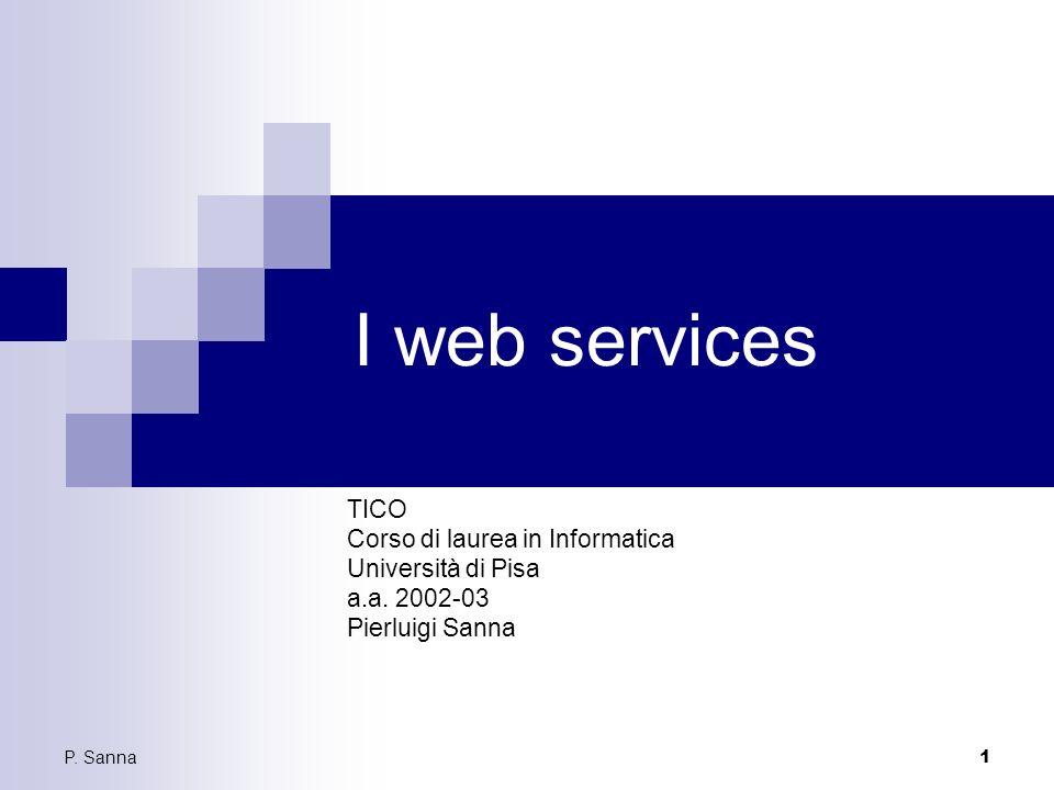 P. Sanna 1 I web services TICO Corso di laurea in Informatica Università di Pisa a.a.