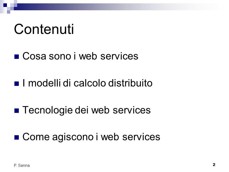 2 P. Sanna Contenuti Cosa sono i web services I modelli di calcolo distribuito Tecnologie dei web services Come agiscono i web services