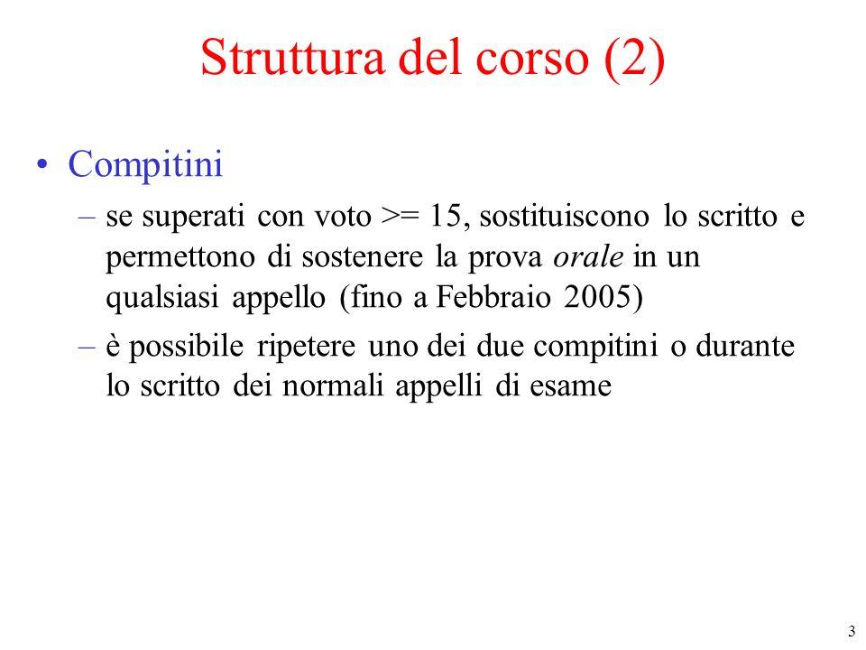 3 Struttura del corso (2) Compitini –se superati con voto >= 15, sostituiscono lo scritto e permettono di sostenere la prova orale in un qualsiasi app
