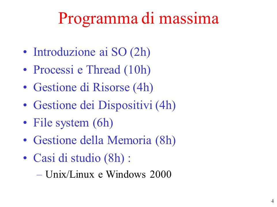 4 Programma di massima Introduzione ai SO (2h) Processi e Thread (10h) Gestione di Risorse (4h) Gestione dei Dispositivi (4h) File system (6h) Gestion