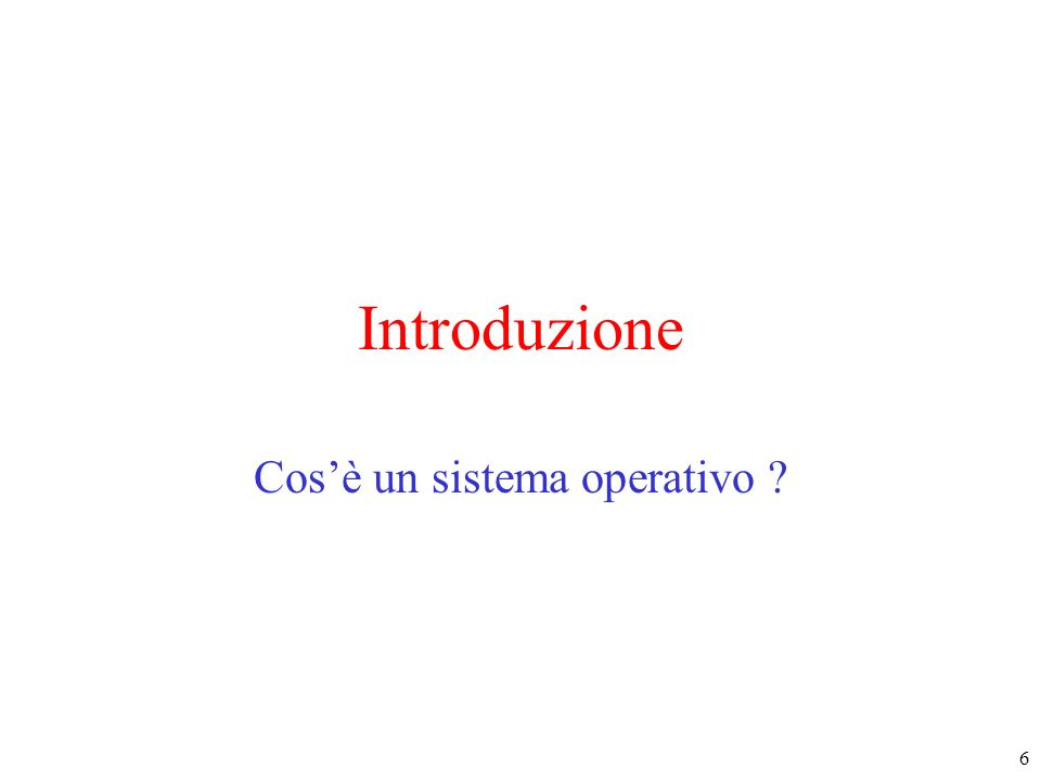6 Introduzione Cosè un sistema operativo ?