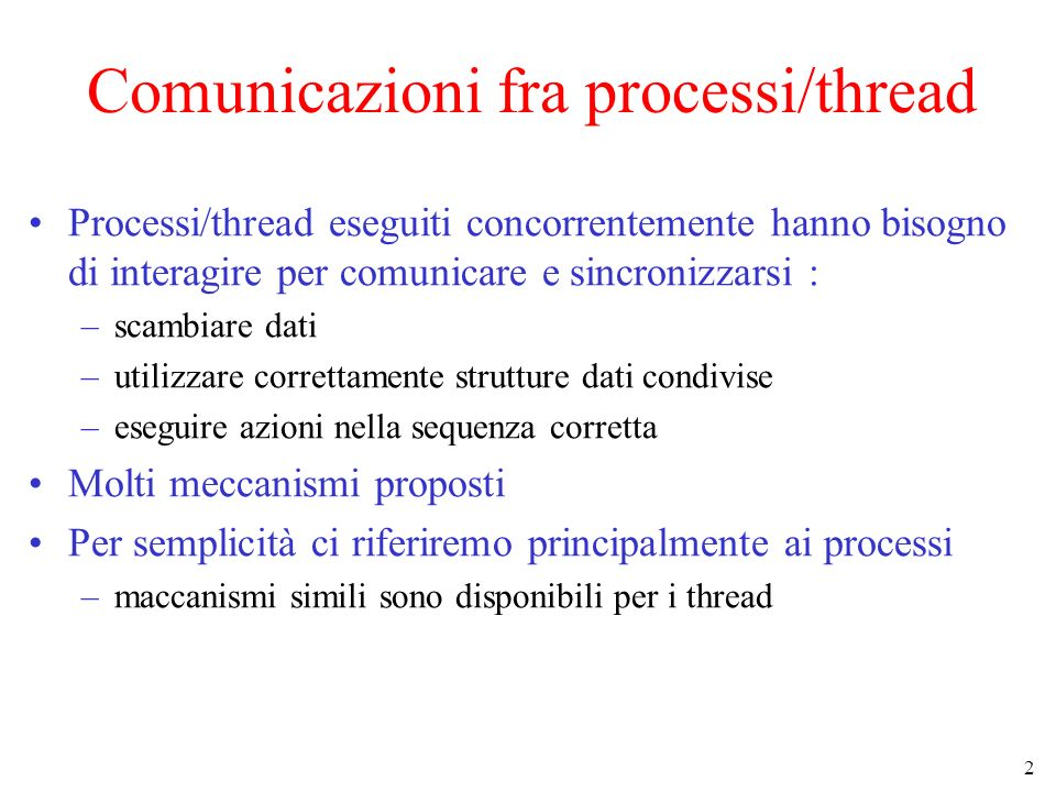3 Comunicazioni fra processi Race Condition (Interferenza) Due processi accedono alla memoria condivisa contemporaneamente lesito dipende dallordine in cui vengono eseguiti gli accessi