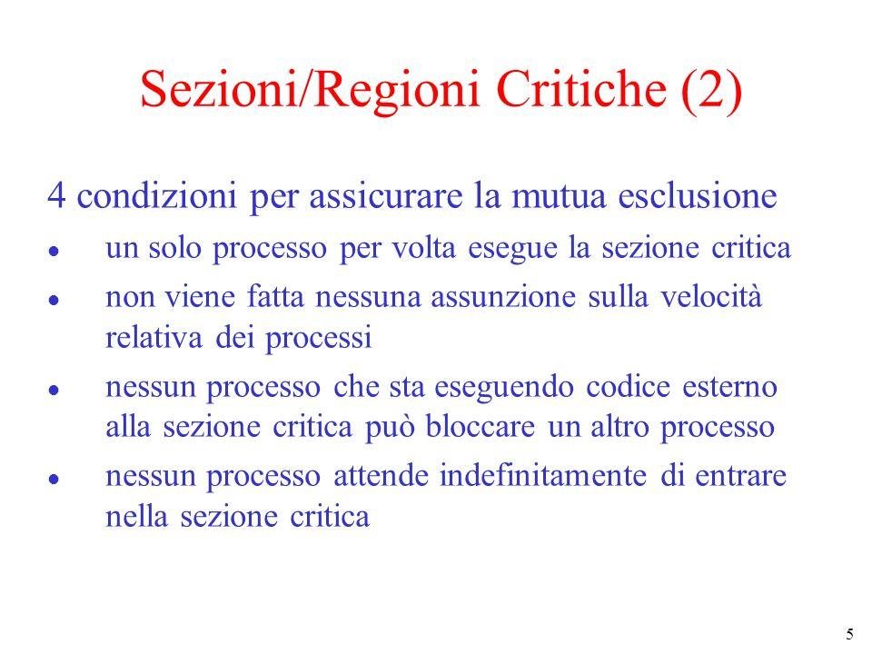 5 Sezioni/Regioni Critiche (2) 4 condizioni per assicurare la mutua esclusione un solo processo per volta esegue la sezione critica non viene fatta ne