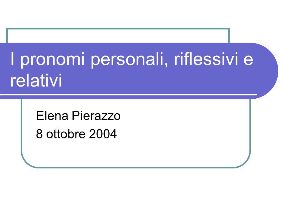 I pronomi personali, riflessivi e relativi Elena Pierazzo 8 ottobre 2004