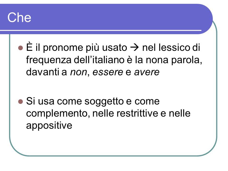 Che È il pronome più usato nel lessico di frequenza dellitaliano è la nona parola, davanti a non, essere e avere Si usa come soggetto e come complemen
