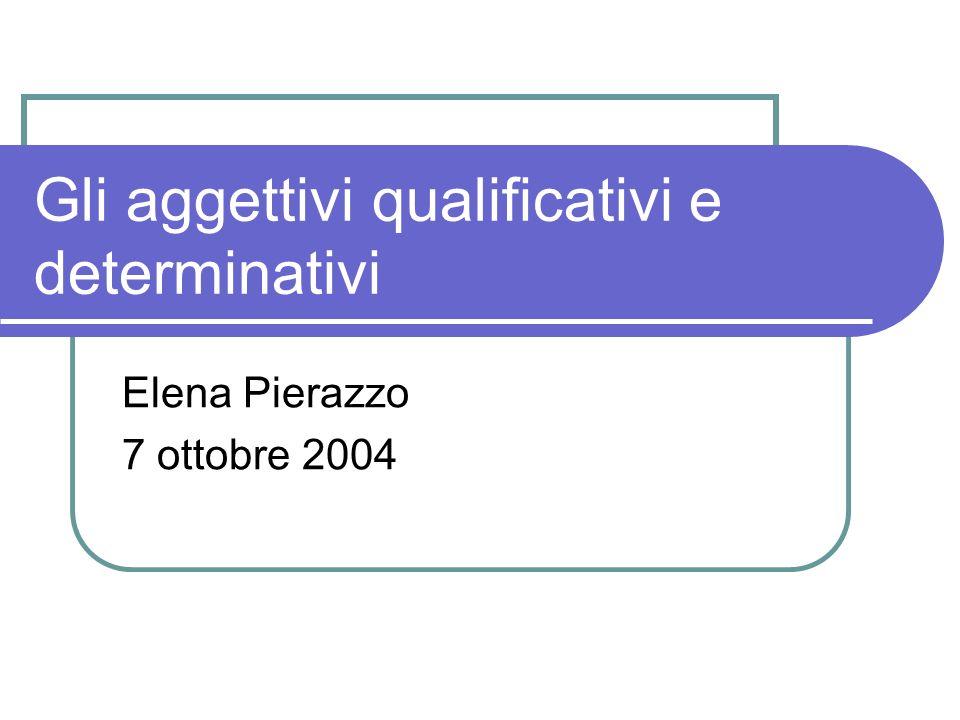 Gli aggettivi qualificativi e determinativi Elena Pierazzo 7 ottobre 2004