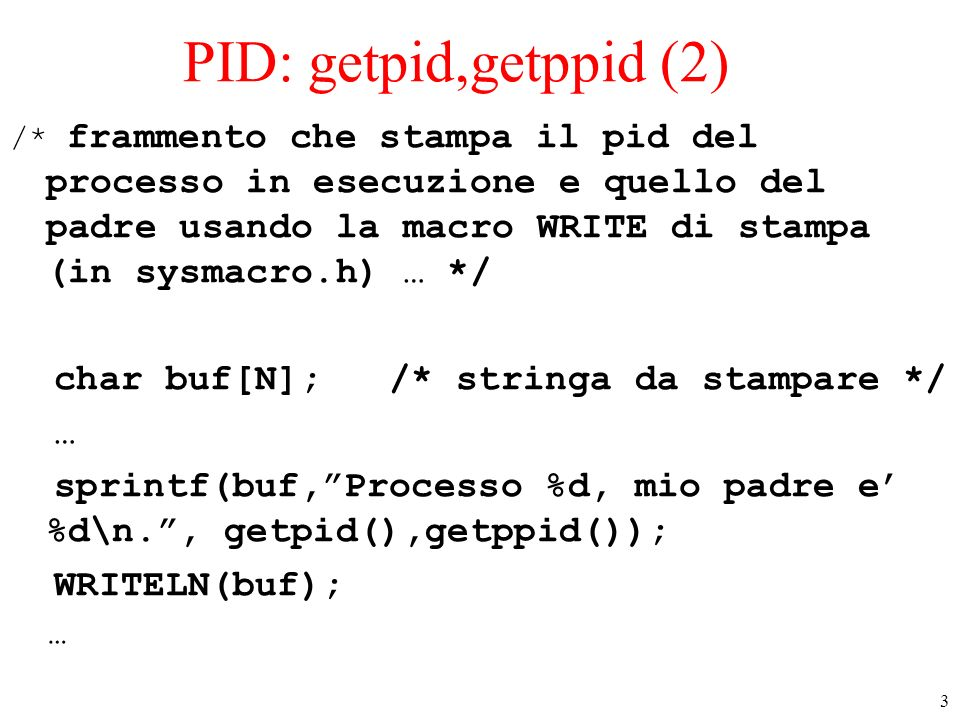 3 PID: getpid,getppid (2) /* frammento che stampa il pid del processo in esecuzione e quello del padre usando la macro WRITE di stampa (in sysmacro.h)