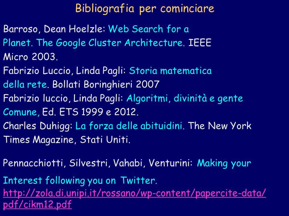 Bibliografia per cominciare Barroso, Dean Hoelzle: Web Search for a Planet. The Google Cluster Architecture. IEEE Micro 2003. Fabrizio Luccio, Linda P