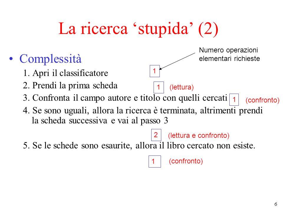 6 La ricerca stupida (2) Complessità 1.Apri il classificatore 2.