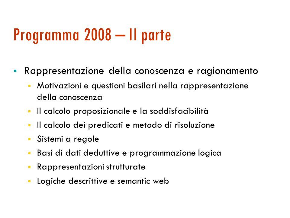Programma 2008 – I parte Introduzione Obiettivi e caratterizzazione dellIntelligenza Artificiale La visione dellIntelligenza Artificiale come costruzi