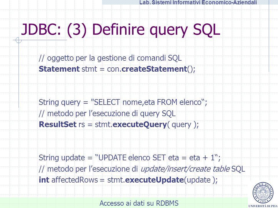 Accesso ai dati su RDBMS Lab. Sistemi Informativi Economico-Aziendali JDBC: (3) Definire query SQL // oggetto per la gestione di comandi SQL Statement