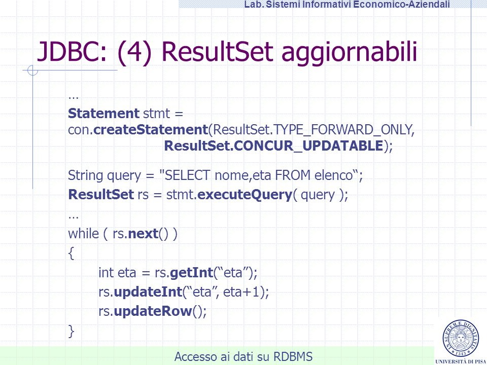 Accesso ai dati su RDBMS Lab. Sistemi Informativi Economico-Aziendali JDBC: (4) ResultSet aggiornabili … Statement stmt = con.createStatement(ResultSe