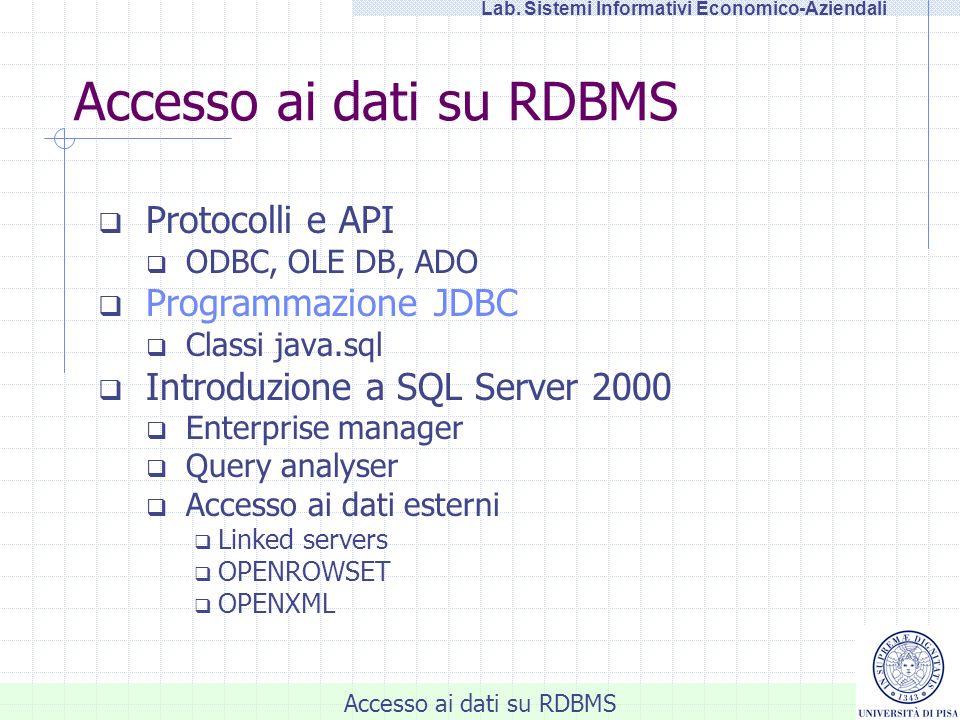 Accesso ai dati su RDBMS Lab. Sistemi Informativi Economico-Aziendali Accesso ai dati su RDBMS Protocolli e API ODBC, OLE DB, ADO Programmazione JDBC