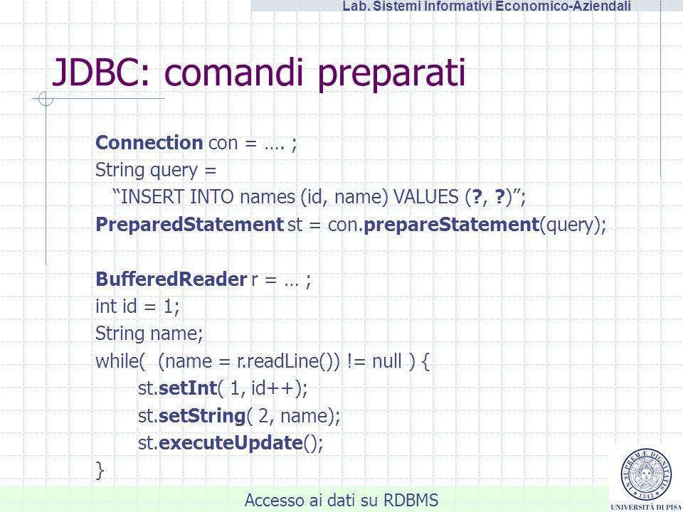 Accesso ai dati su RDBMS Lab. Sistemi Informativi Economico-Aziendali JDBC: comandi preparati Connection con = …. ; String query = INSERT INTO names (