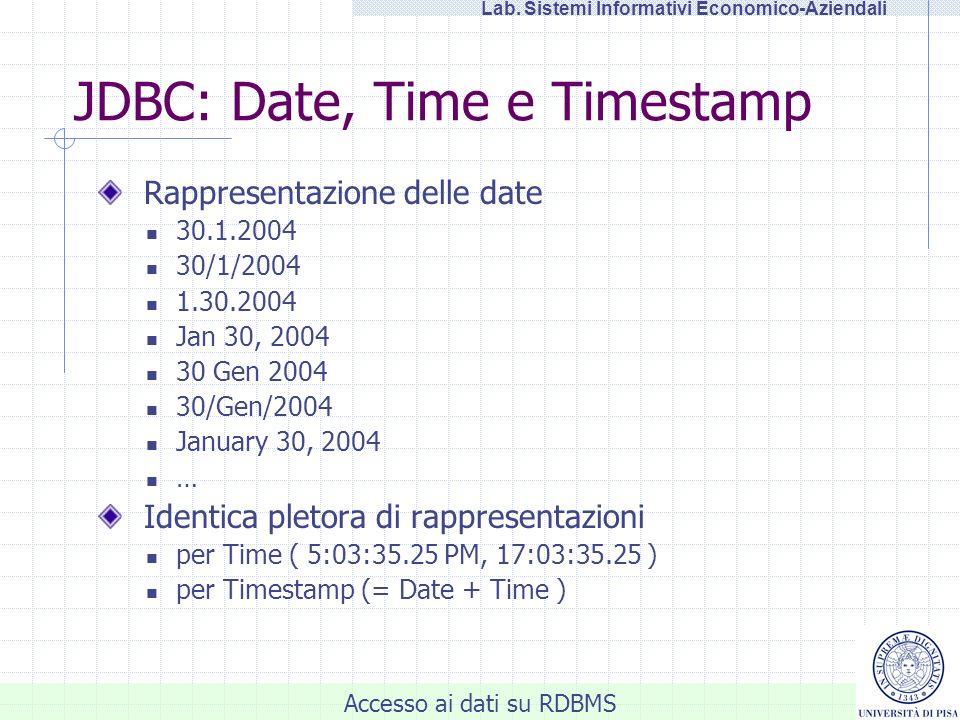 Accesso ai dati su RDBMS Lab. Sistemi Informativi Economico-Aziendali JDBC: Date, Time e Timestamp Rappresentazione delle date 30.1.2004 30/1/2004 1.3