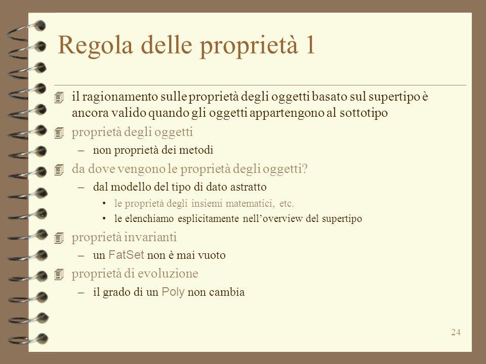 24 Regola delle proprietà 1 4 il ragionamento sulle proprietà degli oggetti basato sul supertipo è ancora valido quando gli oggetti appartengono al sottotipo 4 proprietà degli oggetti –non proprietà dei metodi 4 da dove vengono le proprietà degli oggetti.