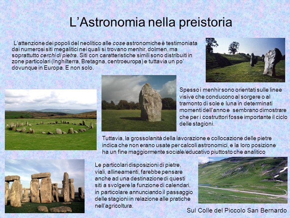 Lattenzione dei popoli del neolitico alle cose astronomiche è testimoniata dai numerosi siti megalitici nei quali si trovano menhir, dolmen, ma soprat