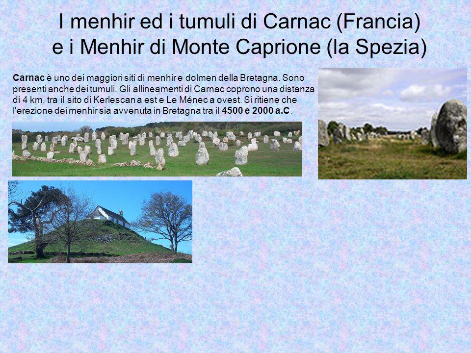 I menhir ed i tumuli di Carnac (Francia) e i Menhir di Monte Caprione (la Spezia) Carnac è uno dei maggiori siti di menhir e dolmen della Bretagna. So