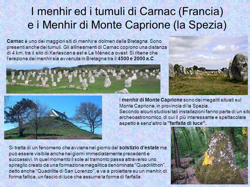 I menhir ed i tumuli di Carnac (Francia) e i Menhir di Monte Caprione (la Spezia) I menhir di Monte Caprione sono dei megaliti situati sul Monte Capri