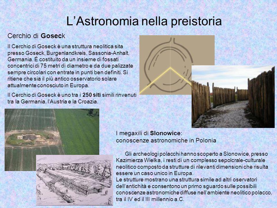 LAstronomia nella preistoria Cerchio di Goseck Il Cerchio di Goseck è una struttura neolitica sita presso Goseck, Burgenlandkreis, Sassonia-Anhalt, Ge