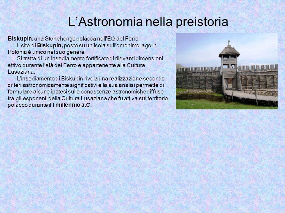 LAstronomia nella preistoria Biskupin: una Stonehenge polacca nell'Età del Ferro Il sito di Biskupin, posto su unisola sullomonimo lago in Polonia è u