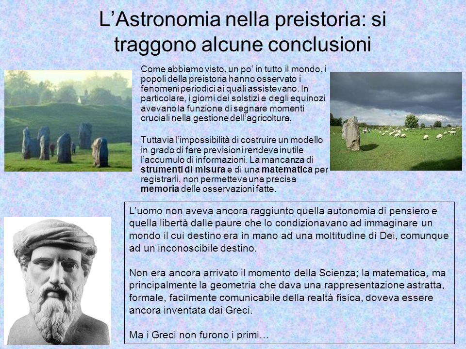 Come abbiamo visto, un po in tutto il mondo, i popoli della preistoria hanno osservato i fenomeni periodici ai quali assistevano. In particolare, i gi
