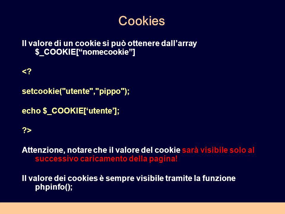 Cookies Il valore di un cookie si può ottenere dallarray $_COOKIE[nomecookie] <.