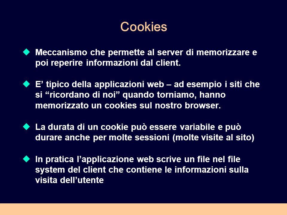 Cookies Meccanismo che permette al server di memorizzare e poi reperire informazioni dal client.