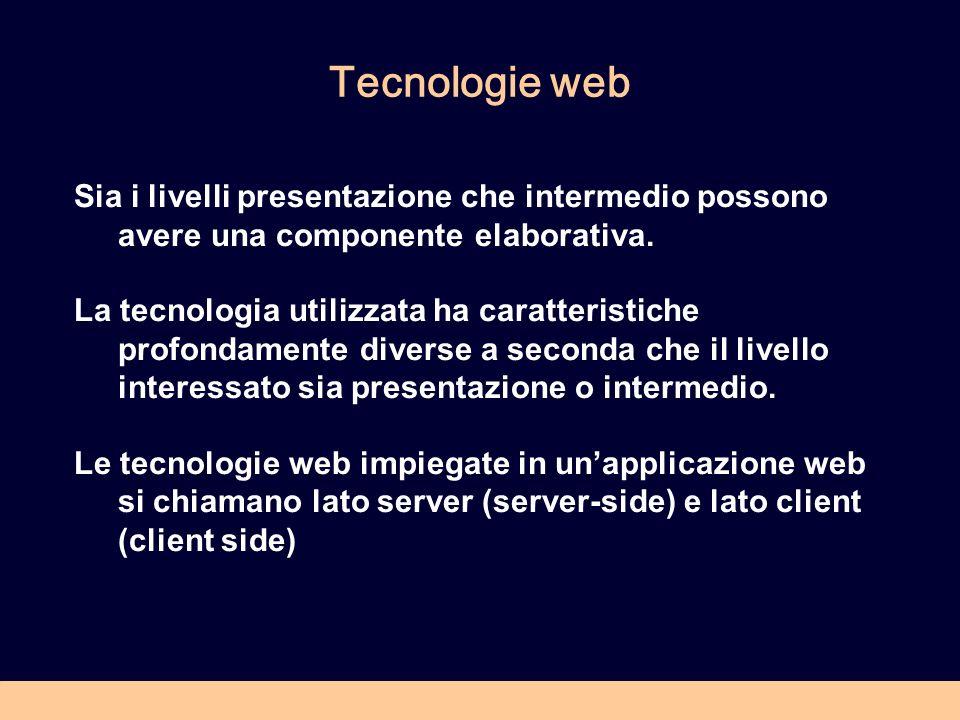Tecnologie web Sia i livelli presentazione che intermedio possono avere una componente elaborativa.