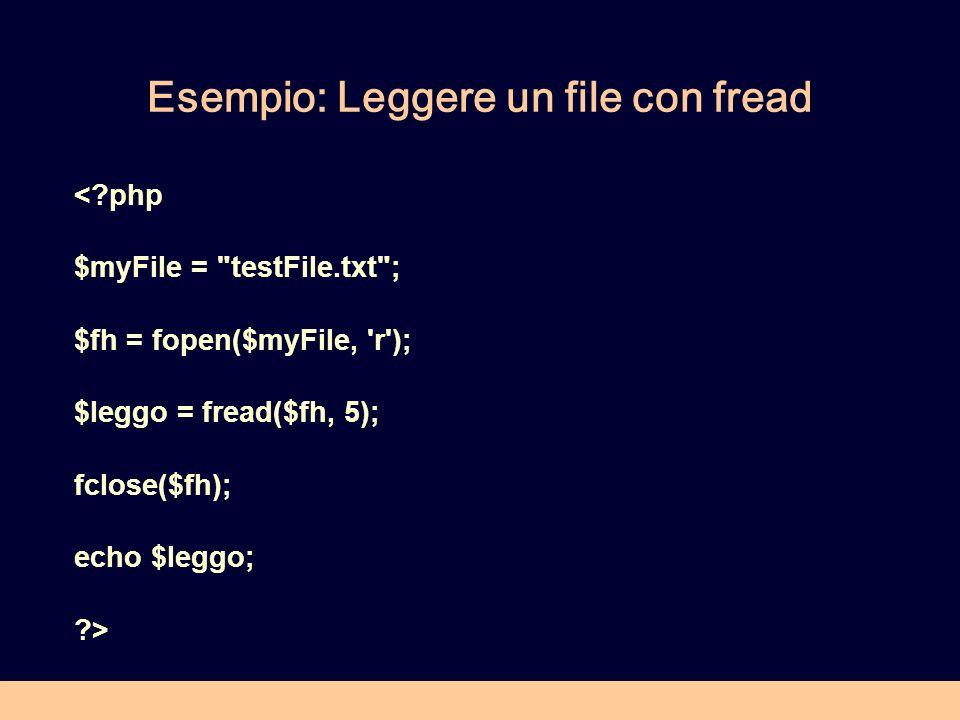 Esempio: Leggere un file con fread < php $myFile = testFile.txt ; $fh = fopen($myFile, r ); $leggo = fread($fh, 5); fclose($fh); echo $leggo; >