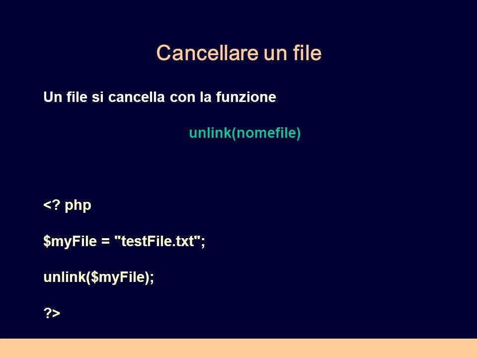 Cancellare un file Un file si cancella con la funzione unlink(nomefile) <.