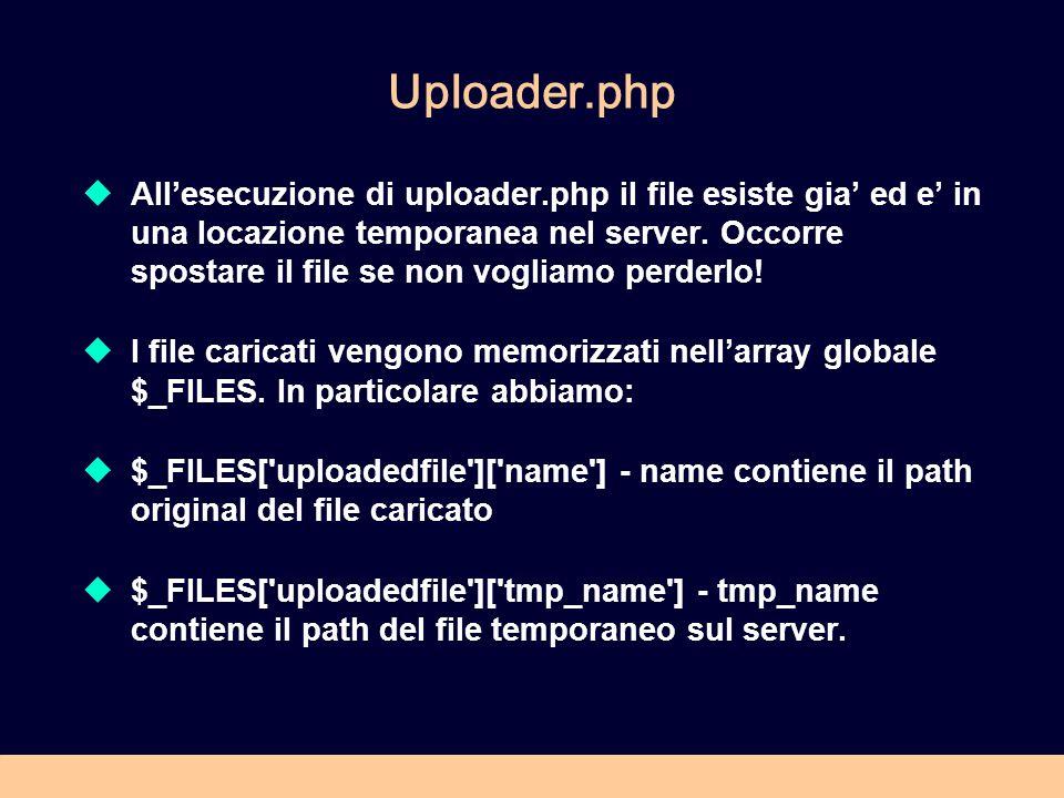 Uploader.php Allesecuzione di uploader.php il file esiste gia ed e in una locazione temporanea nel server.